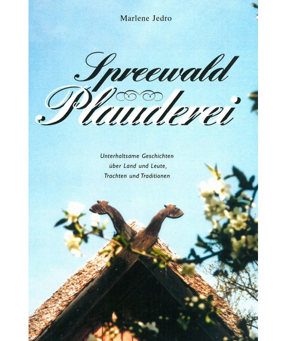 Spreewaldplauderei - unterhaltsame Geschichten über Land und Leute, Trachten und Traditionen