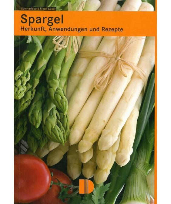 Spargel - Herkunft, Anwendungen und Rezepte